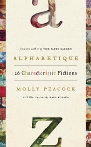 Alphabetique, 26 Characteristic Fictions ebook by Molly Peacock