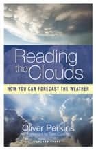 Reading the Clouds - How You Can Forecast the Weather ebook by Oliver Perkins, Tom Cunliffe, Duncan Wells