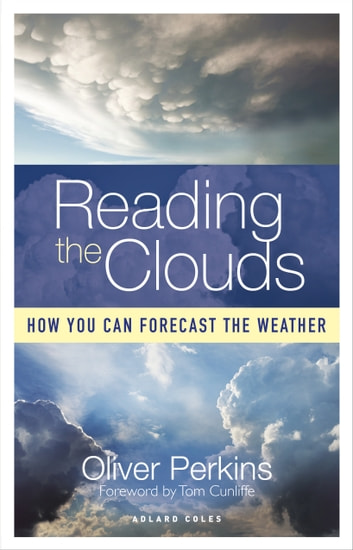 Reading the Clouds - How You Can Forecast the Weather ebook by Oliver Perkins