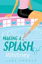 Making a Splash #3: Whitney ebook by Jade Parker