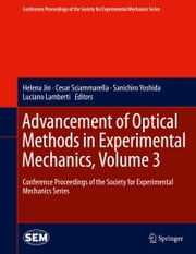 Advancement of Optical Methods in Experimental Mechanics, Volume 3 - Conference Proceedings of the Society for Experimental Mechanics Series ebook by Helena Jin,Cesar Sciammarella,Luciano Lamberti,Sanichiro Yoshida