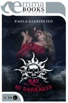 Ray of Darkness eBook by Paola Gianinetto