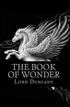 The Book of Wonder ebook by Lord Dunsany