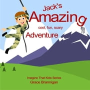 Jack's Amazing Cool, Fun, Scary Adventure ebook by Grace Brannigan