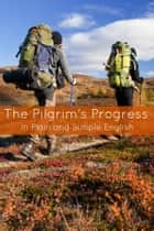 The Pilgrim's Progress In Plain and Simple English - Part One and Two (A Modern Translation and the Original Version) ebook by BookCaps