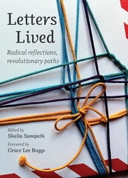 Letters Lived - Radical Reflections, Revolutionary Paths ebook by Sheila Sampath,Grace Lee Boggs,Rozena Maart,Nina Power,Rae Spoon,Leah Lakshmi Piepzna-Samarasinha,Lee Maracle,Coco Riot,Cristy C. Road,Elisha Lim,Juliet Jacques,Kit Wilson-Yang,Selma James,Shea Howell,Victoria B. Robinson