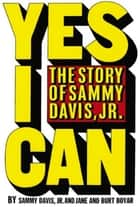 Yes I Can: the story of Sammy Davis Jr ebook by Burt Boyar