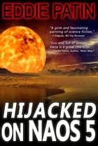 Hijacked on Naos 5 ebook by Eddie Patin