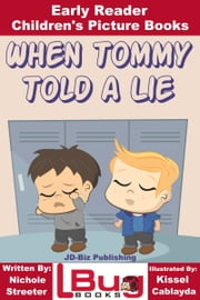When Tommy Told a Lie: Early Reader - Children's Picture Books ebook by Nichole Streeter, Kissel Cablayda