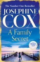 A Family Secret: No. 1 Bestseller of family drama ebook by Josephine Cox