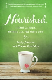 Nourished - A Search for Health, Happiness, and a Full Night's Sleep ebook by Becky Johnson,Rachel Randolph