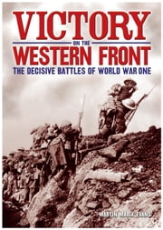 Victory on the Western Front - The Decisive Battles of World War One ebook by Martin Marix Evans