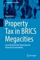 Property Tax in BRICS Megacities - Local Government Financing and Financial Sustainability ebook by Marco Salm