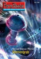 "Perry Rhodan 2706: Sternengrab - Perry Rhodan-Zyklus ""Das Atopische Tribunal"" ebook by Michael Marcus Thurner"
