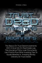 Trust Deed Investing For Beginners ebook by Christian J. Olson