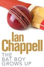 The Bat Boy Grows Up ebook by Ian Chappell