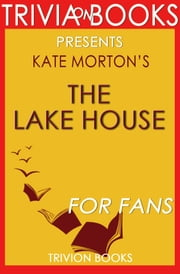 The Lake House: A Novel By Kate Morton (Trivia-On-Books) ebook by Trivion Books
