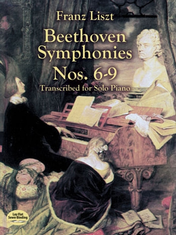 Beethoven Symphonies Nos. 6-9 Transcribed for Solo Piano ebook by Franz Liszt