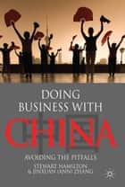 Doing Business With China ebook by S. Hamilton,J. Zhang