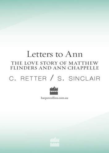 Letters to Ann The Love story of Matthew Flinders and Ann Chap ebook by C Retter,S Sinclair