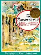 The Rooster Crows - A Book of American Rhymes and Jingles ebook by Maud Petersham, Miska Petersham, Maud Petersham,...