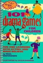 101 Drama Games for Children ebook by Paul Rooyackers,Cecilia Bowman