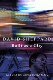 Built as a City - God and the urban world today ebook by David Sheppard