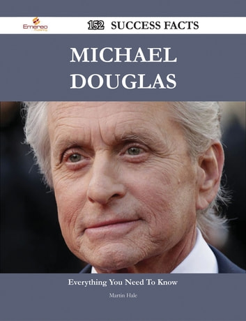 Michael Douglas 152 Success Facts - Everything you need to know about Michael Douglas ebook by Martin Hale