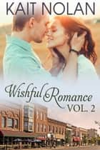 Wishful Romance Volume 2 (Books 4-6) - Small Town Southern Romance ebook by Kait Nolan