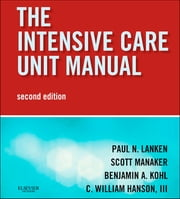 Intensive Care Unit Manual ebook by Paul N. Lanken,Scott Manaker,Benjamin A. Kohl,C. William Hanson III