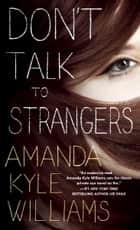 Don't Talk to Strangers ebook by Amanda Kyle Williams
