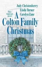 A Colton Family Christmas - The Diplomat's Daughter\Juliet of the Night\Take No Prisoners ebook by Judy Christenberry, Carolyn Zane, Linda Turner