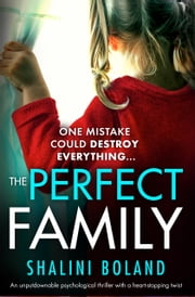 The Perfect Family - An unputdownable psychological thriller with a heart-stopping twist ebook by Shalini Boland
