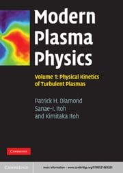 Modern Plasma Physics: Volume 1, Physical Kinetics of Turbulent Plasmas ebook by Patrick H. Diamond,Sanae-I. Itoh,Kimitaka Itoh