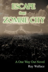 Escape from Zombie City ebook by Ray Wallace