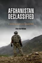 Afghanistan Declassified ebook by Brian Glyn Williams