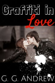 Graffiti in Love ebook by G.G. Andrew