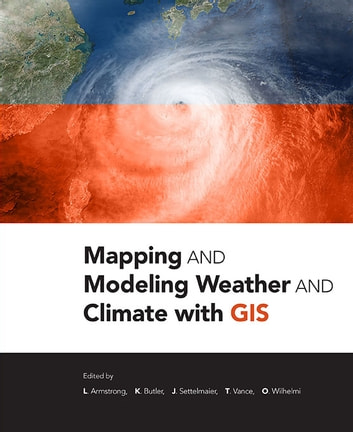 Mapping and Modeling Weather and Climate with GIS ebook by