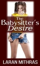 The Babysitter's Desire ebook by Laran Mithras