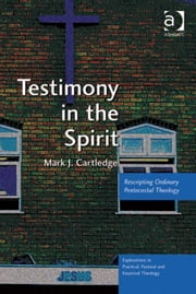 Testimony in the Spirit - Rescripting Ordinary Pentecostal Theology ebook by Revd Dr Mark J Cartledge,Revd Jeff Astley,Revd Canon Leslie J Francis,Very Revd Prof Martyn Percy,Dr Nicola Slee