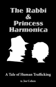 The Rabbi and Princess Harmonica: A Tale of Human Trafficking ebook by Joe Cohen