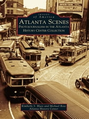 Atlanta Scenes - Photojournalism in the Atlanta History Center Collection ebook by Kimberly S. Blass,Michael Rose,Atlanta History Center