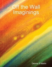 Off the Wall Imaginings ebook by Dennis S Martin