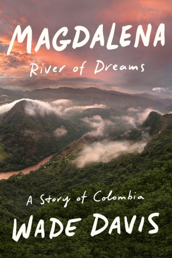 Magdalena - River of Dreams: A Story of Colombia ebook by Wade Davis
