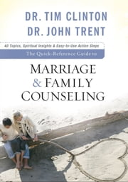 The Quick-Reference Guide to Marriage & Family Counseling ebook by Dr. Tim Clinton,Dr. John Trent