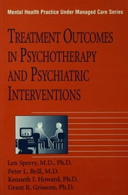 Treatment Outcomes In Psychotherapy And Psychiatric Interventions ebook by Len Sperry,Peter L. Brill,Kenneth I. Howard,Grant R. Grissom