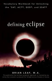 Defining Eclipse: Vocabulary Workbook for Unlocking the SAT, ACT, GED, and SSAT ebook by Brian Leaf