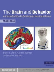 The Brain and Behavior - An Introduction to Behavioral Neuroanatomy ebook by David L. Clark,Nash N. Boutros,Mario F. Mendez