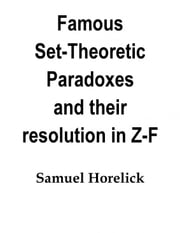 Set-Theoretic Paradoxes and their Resolution in Z-F ebook by Samuel Horelick