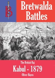 The Battle of Kabul (1879) - part of the Bretwalda Battles series ebook by Oliver Hayes